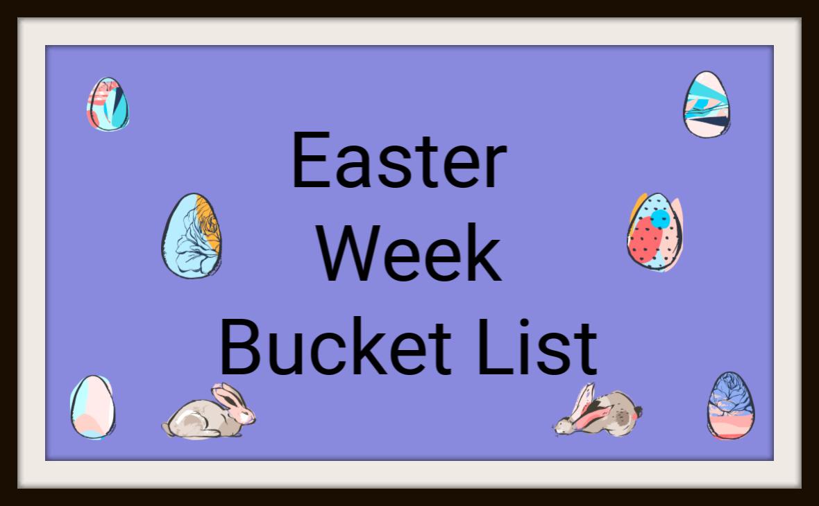 Easter Week BucketList