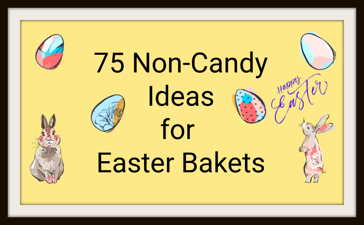75 Non-Candy Ideas for EasterBaskets