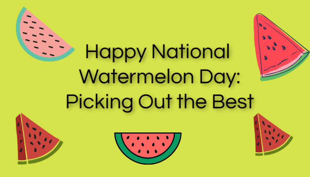 National Watermelon Day: Picking Out the BestOne