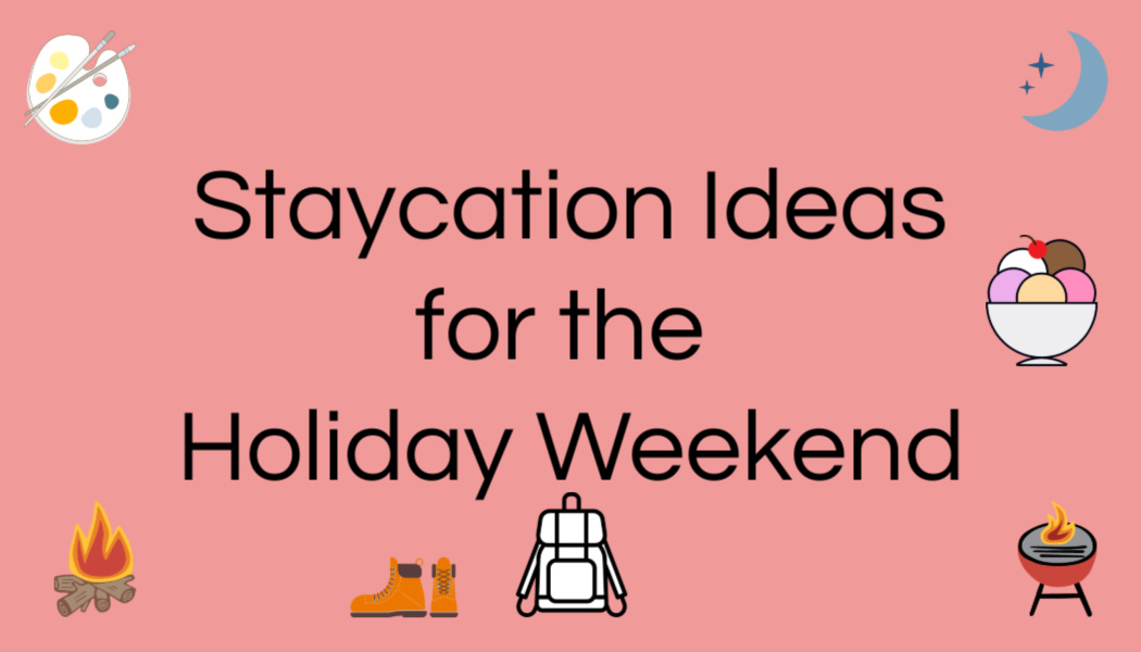 Staycation Ideas for the HolidayWeekend
