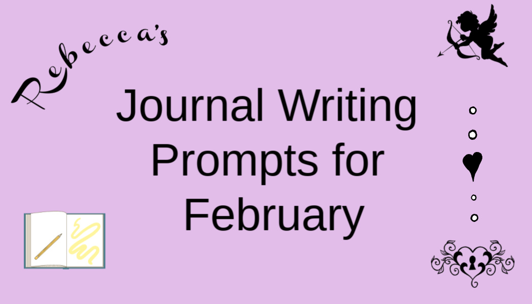 Rebecca's Journal Writing Prompts forFebruary