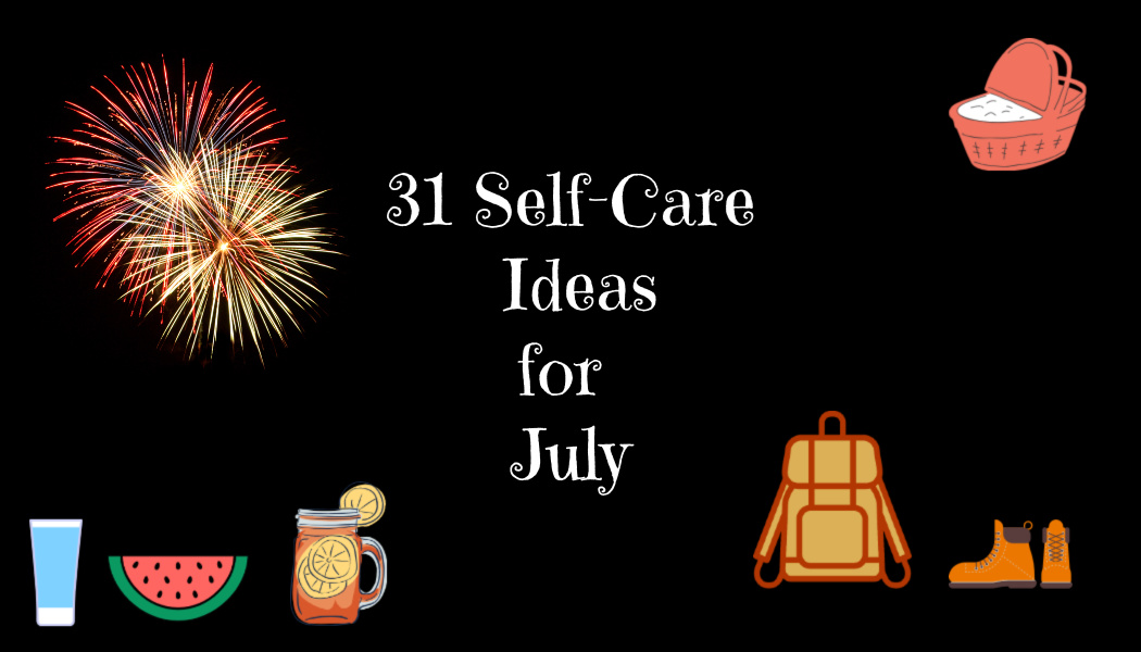 31 Self-Care Ideas forJuly