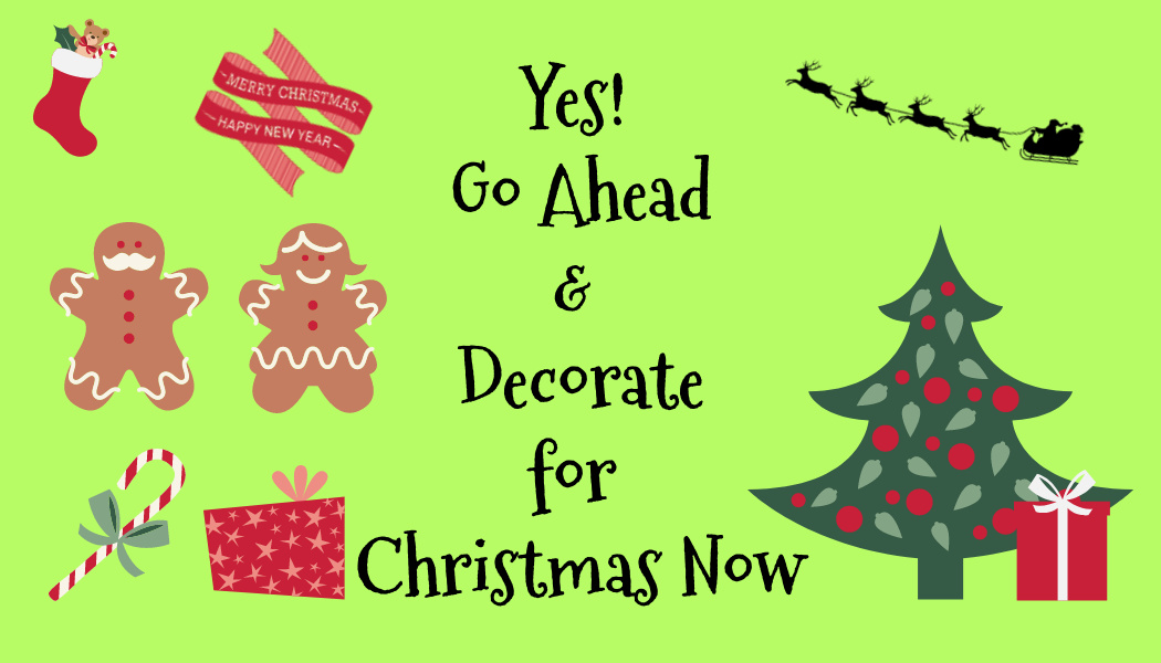 Yes! Go Ahead & Decorate for Christmas Now