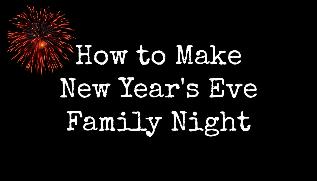 How to Make New Year's Eve Family Night