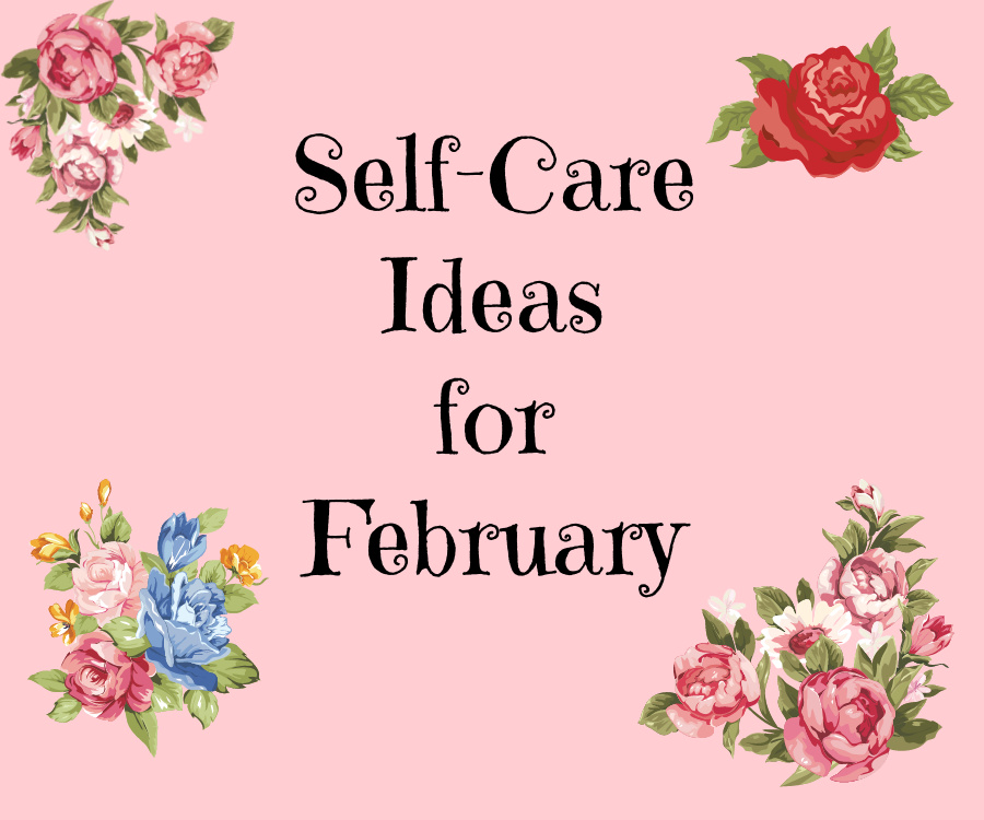 Self-Care Ideas for February