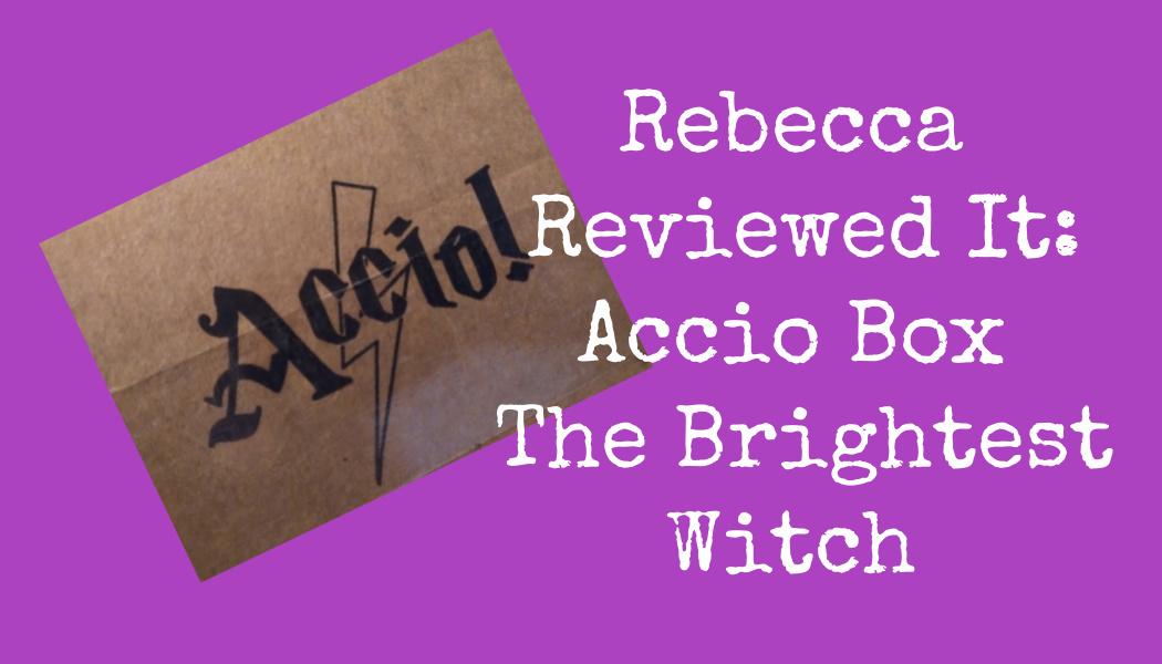 Rebecca Reviewed It: Accio Box | The BrightestWitch
