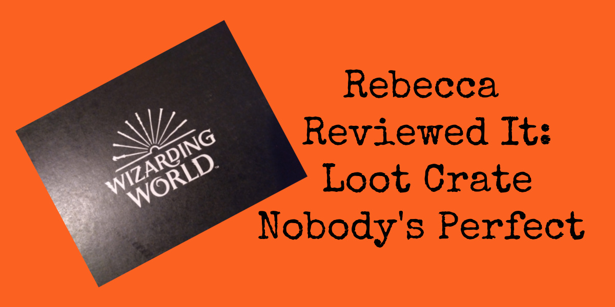 Rebecca Reviewed It: Loot Crate | Nobody'sPerfect