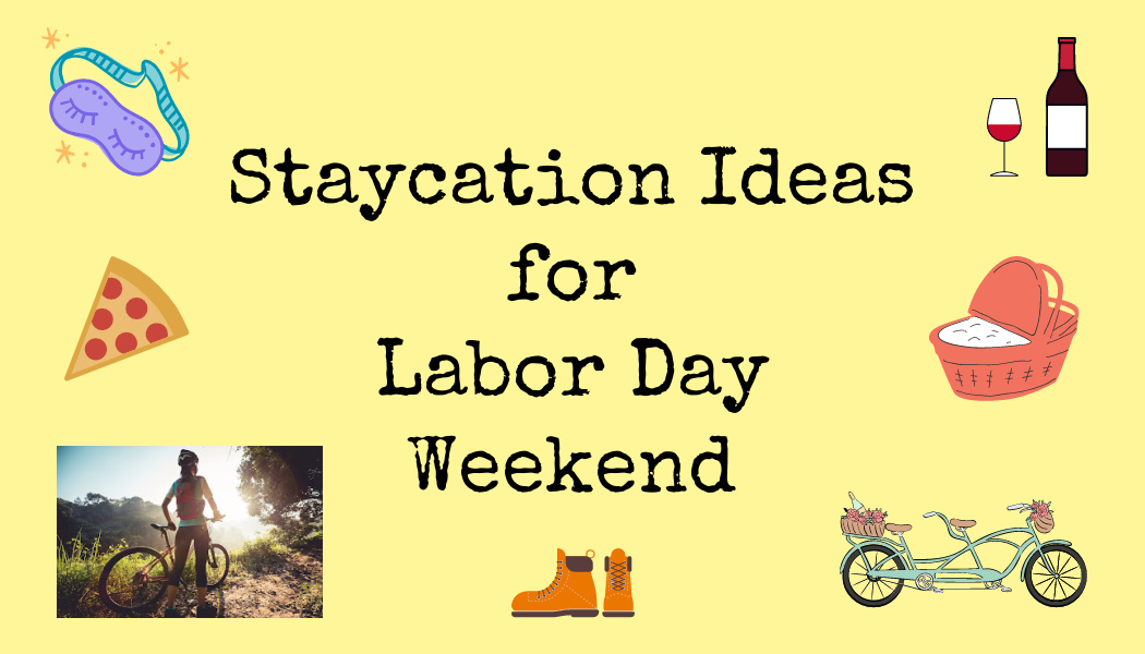 Staycation Ideas for Labor DayWeekend