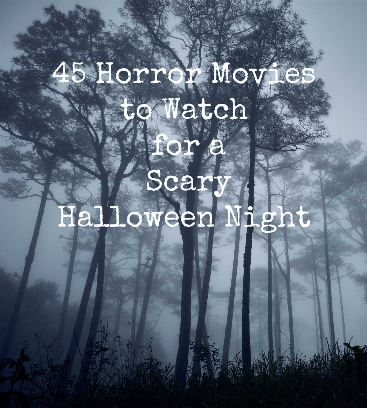 45 Horror Movies to Watch for a Scary HalloweenNight
